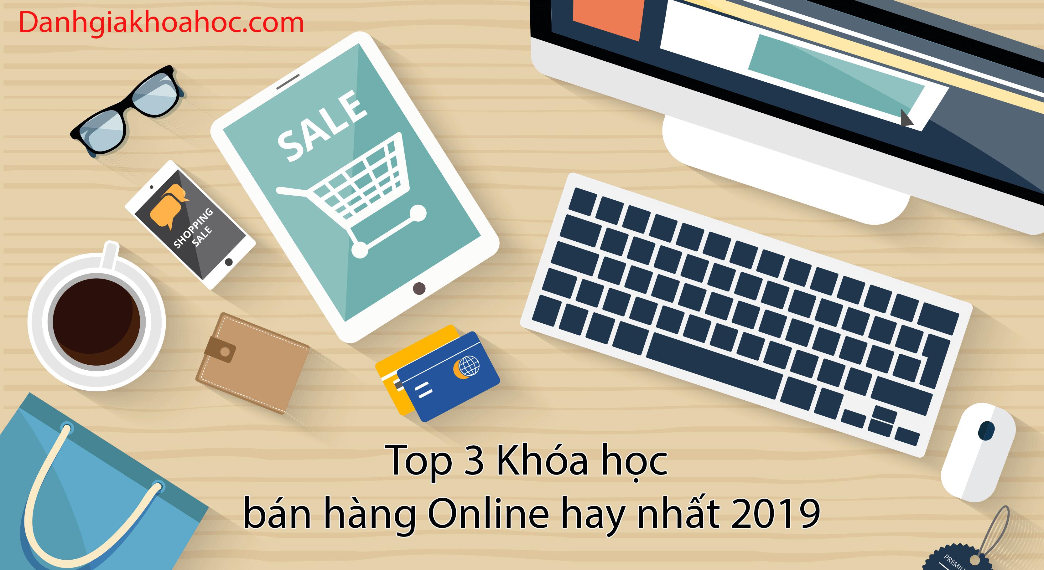 Top 3 Khóa học bán hàng Online hay nhất 2019