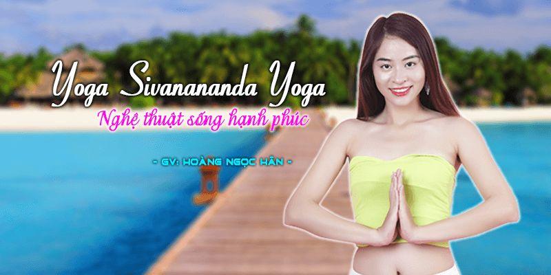 """Ưu điểm tuyệt vời của khóa học """"Yoga Sivanananda Yoga – Nghệ thuật sống hạnh phúc"""""""