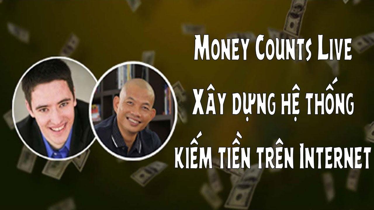 Vì sao nên tham gia khóa học Money Counts Live – Xây dựng hệ thống kếm tiền trên Internet?