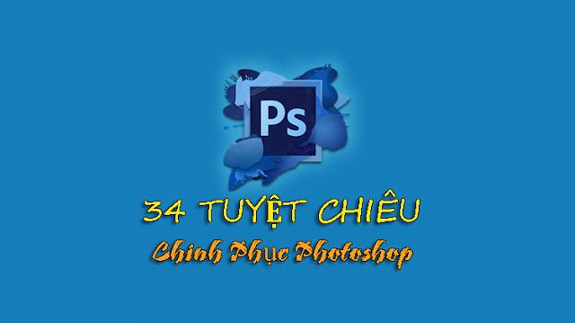 34 Tuyệt chiêu chinh phục Photoshop